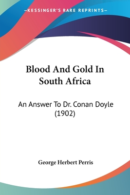 Blood and Gold in South Africa: An Answer to Dr. Conan Doyle (1902) - Perris, George Herbert