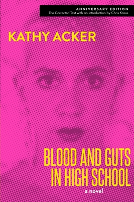 Blood and Guts in High School - Acker, Kathy, and Kraus, Chris (Introduction by)