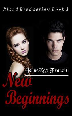 Blood Bred Series Book 3: New Beginnings - Francis, Jennakay