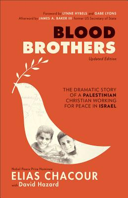 Blood Brothers: The Dramatic Story of a Palestinian Christian Working for Peace in Israel - Chacour, Elias, and Hazard, David, and Hybels, Lynne, Mrs. (Foreword by)