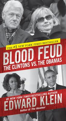 Blood Feud: The Clintons vs. the Obamas - Klein, Edward