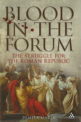 Blood in the Forum: The Struggle for the Roman Republic - Marin, Pamela