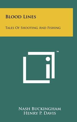 Blood Lines: Tales of Shooting and Fishing - Buckingham, Nash, and Davis, Henry P (Foreword by)
