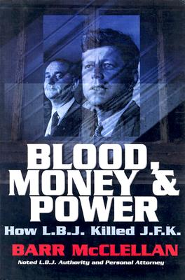 Blood, Money & Power: How L.B.J. Killed J.F.K. - McClellan, Barr