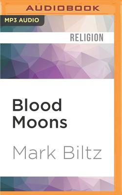 Blood Moons: Decoding the Imminent Heavenly Signs - Biltz, Mark