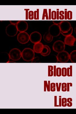 Blood Never Lies - Aloisio, Ted