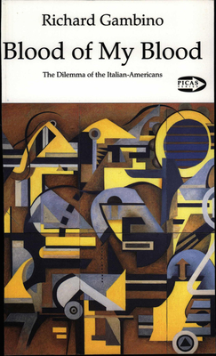 Blood of My Blood: The Dilemma of the Italian-Americans - Gambino, Richard