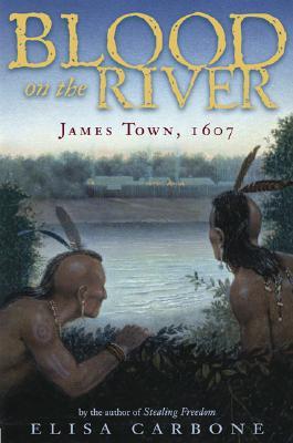 Blood on the River: James Town 1607 - Carbone, Elisa, Dr.