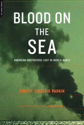 Blood on the Sea: American Destroyers Lost in World War II - Parkin, Robert Sinclair