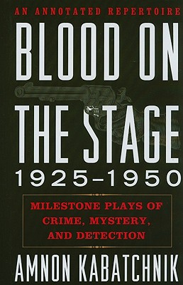 Blood on the Stage, 1925-1950: Milestone Plays of Crime, Mystery, and Detection - Kabatchnik, Amnon