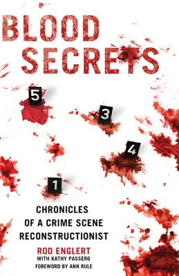 Blood Secrets: Chronicles of a Crime Scene Reconstructionist - Englert, Rod, and Passero, Kathy, and Rule, Ann (Foreword by)