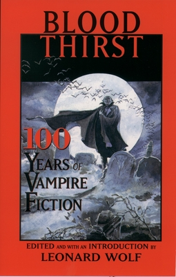 Blood Thirst: 100 Years of Vampire Fiction - Wolf, Leonard, Dr. (Introduction by)