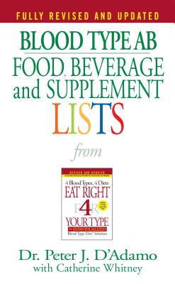 Blood Type AB Food, Beverage and Supplemental Lists - D'Adamo, Peter J, Dr. (Editor), and Whitney, Catherine