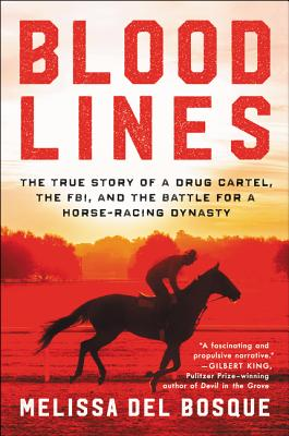Bloodlines: The True Story of a Drug Cartel, the Fbi, and the Battle for a Horse-Racing Dynasty - Del Bosque, Melissa