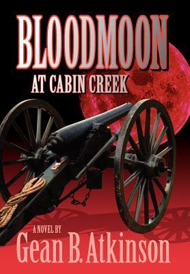 Bloodmoon at Cabin Creek - Atkinson, Gean B