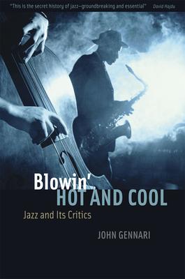 Blowin' Hot and Cool: Jazz and Its Critics - Gennari, John