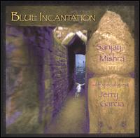 Blue Incantation - Sanjay Mishra with Jerry Garcia