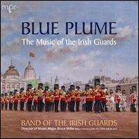 Blue Plume: The Music of the Irish Guards - Band of the Irish Guards; John Smillie (drums); Robert Fleming (pipe)