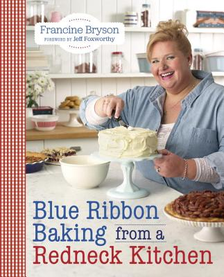 Blue Ribbon Baking from a Redneck Kitchen - Bryson, Francine, and Foxworthy, Jeff (Foreword by)