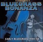Bluegrass Bonanza: Early Bluegrass, 1944-50