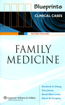 Blueprints Clinical Cases: Family Medicine - Chang, Kimberly S G, and James, Clea, and Lesko, Sarah