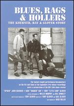 Blues, Rags and Hollers: The Koerner, Ray and Glover Story