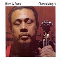 Blues & Roots - Charles Mingus