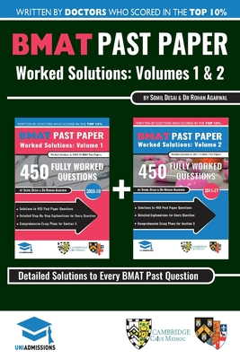 Bmat Past Paper Worked Solutions: 2003 - 2016, Fully Worked Answers to 900+ Questions, Detailed Essay Plans, Biomedical Admissions Test Book: Bmat Past Paper Worked Solutions: Volumes 1 + 2, 2003 - 2017, Fully Worked Answers to 900+ Questions, Detailed Es - Agarwal, Rohan, and Desai, Somil
