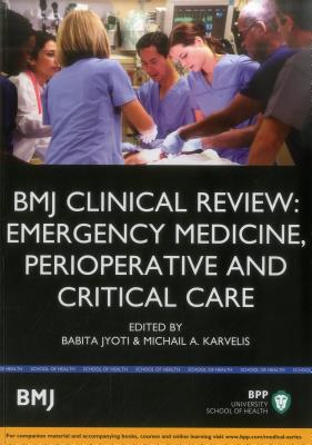 BMJ Clinical Review: Emergency Medicine, Perioperative & Critical Care - Jyoti, Babita, and Karvelis, Michail A.