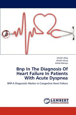 Bnp in the Diagnosis of Heart Failure in Patients with Acute Dyspnea - Afaq Sheikh, and Ishaq Sheikh, and Bakaya Ashok