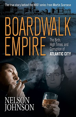 Boardwalk Empire: The Birth, High Times, and Corruption of Atlantic City - Johnson, Nelson