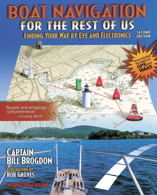 Boat Navigation for the Rest of Us: Finding Your Way by Eye and Electronics - Brogdon, Bill