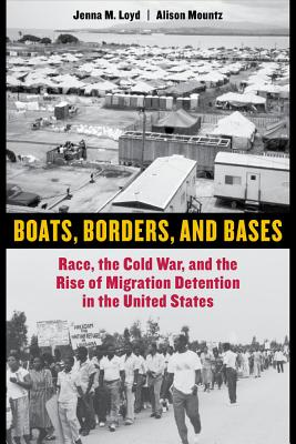 Boats, Borders, and Bases: Race, the Cold War, and the Rise of Migration Detention in the United States - Loyd, Jenna M., and Mountz, Alison
