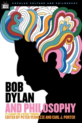 Bob Dylan and Philosophy: It's Alright, Ma (I'm Only Thinking) - Porter, Carl J (Editor)