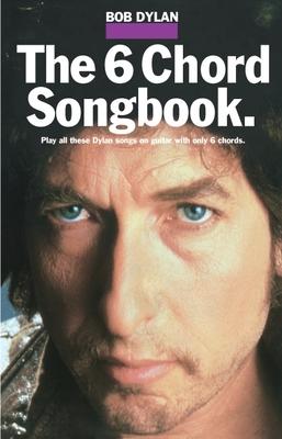 Bob Dylan - The 6 Chord Songbook - Dylan, Bob, and Cardinali, Rick
