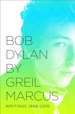 Bob Dylan: Writings 1968-2010 - Marcus, Greil