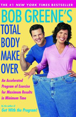 Bob Greene's Total Body Makeover - Greene, Bob