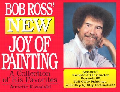Bob Ross' New Joy of Painting - Kowalski, Annette, and Ross, Robert H
