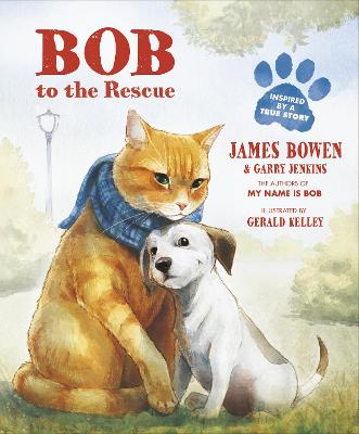Bob to the Rescue: An Illustrated Picture Book - Bowen, James, and Jenkins, Garry
