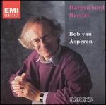 Bob van Asperen: Harpsichord Recital