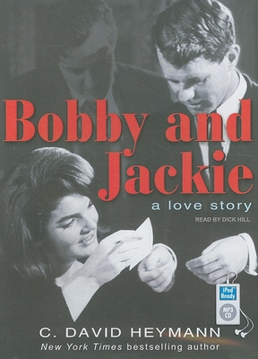Bobby and Jackie: A Love Story - Heymann, C David, and Hill, Dick (Narrator)