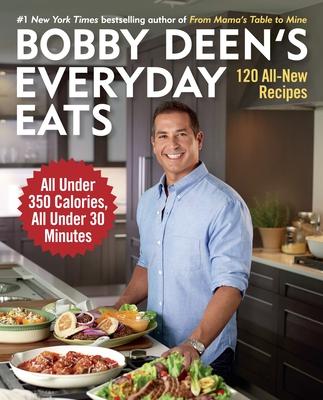 Bobby Deen's Everyday Eats - Deen, Bobby