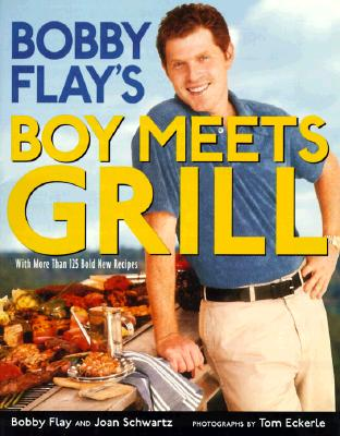 Bobby Flay's Boy Meets Grill: With More Than 125 Bold New Recipes - Flay, Bobby (Preface by), and Schwartz, Joan, and Eckerle, Tom (Photographer)