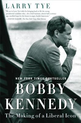 Bobby Kennedy: The Making of a Liberal Icon - Tye, Larry