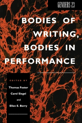 Bodies of Writing, Bodies in Performance - Foster, Thomas C. (Editor), and Siegel, Carol, and Berry, Ellen
