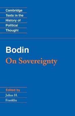 Bodin: On Sovereignty - Bodin, Jean, and Jean, Bodin, and Franklin, Julian H, Professor (Editor)