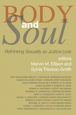 Body and Soul: Rethinking Sexuality as Justice-Love - Ellison, Marvin M (Editor), and Thorson-Smith, Sylvia (Editor)
