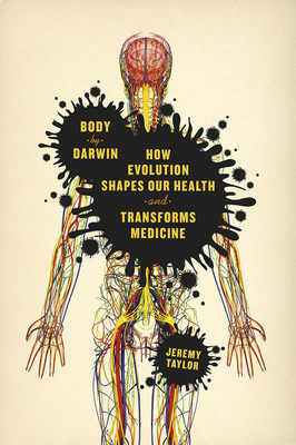Body by Darwin: How Evolution Shapes Our Health and Transforms Medicine - Taylor, Jeremy, Professor