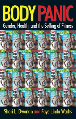 Body Panic: Gender, Health, and the Selling of Fitness - Dworkin, Shari L, and Wachs, Faye Linda
