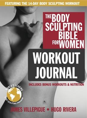 Body Sculpting Bible Workout Journal For Women - Villepigue, James, and Rivera, Hugo